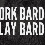 Work Bard Play Bard